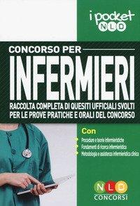 Concorso per infermieri. Raccolta completa di quesiti ufficiali svolti per le prove pratiche e orali del concorso