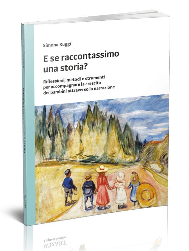 E se raccontassimo una storia? Riflessioni, metodi e strumenti per accompagnare la crescita dei bambini attraverso la narrazione