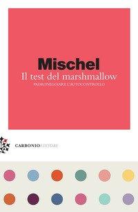 Il test del marshmallow. Padroneggiare l'autocontrollo