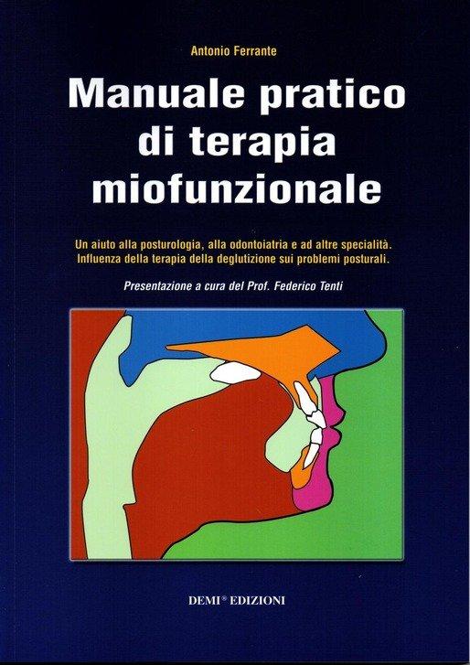 Manuale pratico di terapia miofunzionale. Un aiuto alla posturologia, alla odontoiatria ed altre specialità