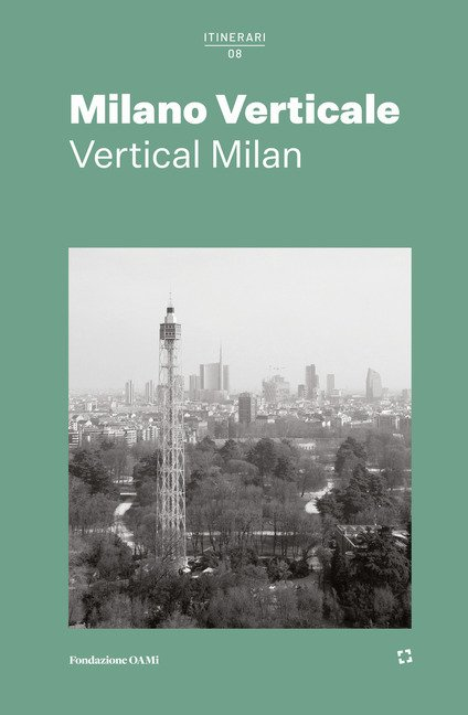 Milano Verticale. Ediz. italiana e inglese