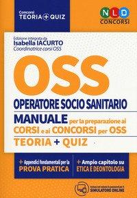 OSS. Operatore socio sanitario. Manuale per la preparazione ai corsi e ai concorsi. Teoria-Quiz