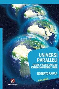 Universi paralleli. Perché il nostro universo potrebbe non essere l'unico