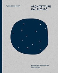 Architetture dal futuro. Visioni contemporanee sull'abitare