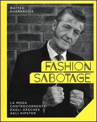 Fashion sabotage. La moda controcorrente, dagli apaches agli hipster
