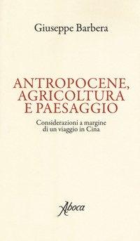Antropocene, agricoltura e paesaggio. Considerazioni a margine di un viaggio in Cina