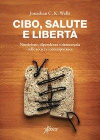 Cibo, salute e libertà. Nutrizione, dipendenze e democrazia nelle società contemporanee