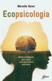 Ecopsicologia. Come sviluppare una nuova consapevolezza ecologica