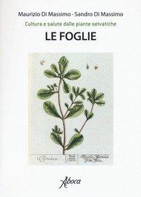 Le foglie. Cultura e salute dalle piante selvatiche