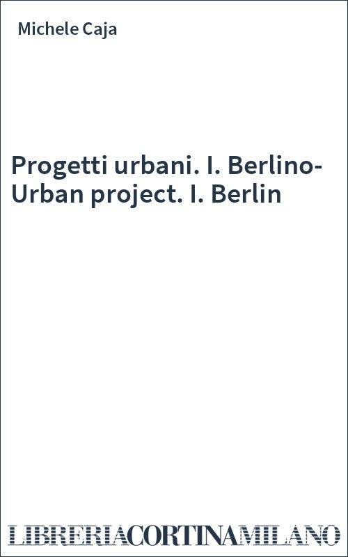 Progetti urbani. I. Berlino-Urban project. I. Berlin