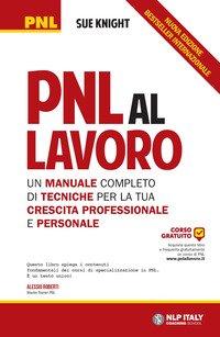 PNL al lavoro. Un manuale completo di tecniche per la tua crescita professionale e personale