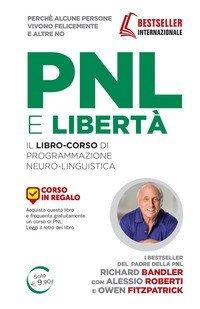 PNL è libertà. Il libro-corso di programmazione neuro-linguistica