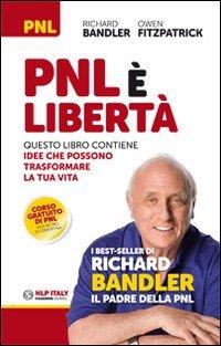 PNL è libertà. Questo libro contiene idee che possono trasformare la ttua vita