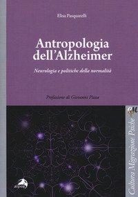 Antropologia dell'Alzheimer. Neurologia e politiche della normalità