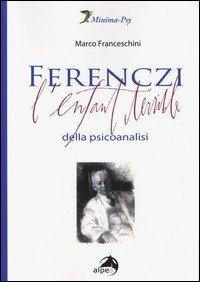 Ferenczi. L'enfant terrible della psicoanalisi