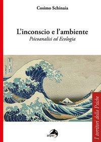 L'inconscio e l'ambiente. Psicoanalisi ed ecologia