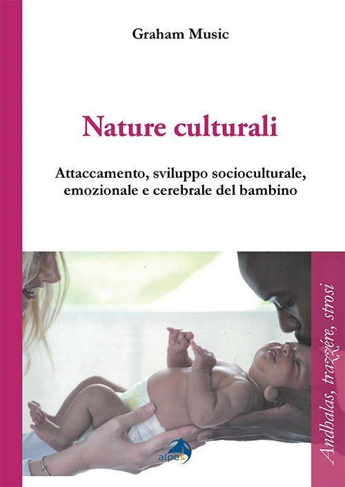 Nature culturali. Attaccamento e sviluppo socioculturale, emozionale, cerebrale del bambino