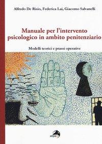 Manuale per l'intervento psicologico in ambito penitenziario. Modelli teorici e prassi operative