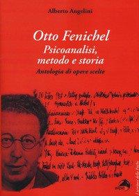 Otto Fenichel. Psicoanalisi, metodo e storia. Antologia di opere scelte