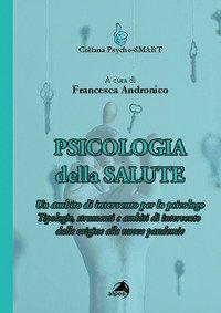 Psicologia della Salute. Un ambito di intervento per lo psicologo. Tipologie, strumenti e ambiti di intervento