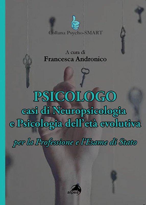 Psicologo. Casi di neuropsicologia e psicologia dell'età evolutiva. Per la Professione e l'Esame di Stato