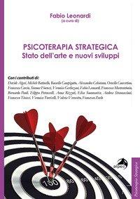 Psicoterapia strategica. Stato dell'arte e nuovi sviluppi. Atti della conferenza (Milano, 27-28 ottobre 2018)
