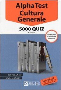 Alpha Test cultura generale. 5000 quiz. Con software di simulazione