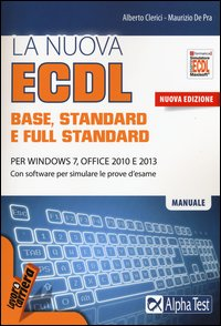 La nuova ECDL base, stantard e full standard. Per Windows 7, Office 2010 e 2013