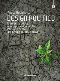 Design politico. Il progetto critico, ecologico e rigenerativo. Per una scuola del design del XXI secolo