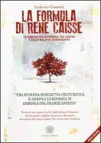 La formula di René Caisse. Un rimedio per difendersi dal cancro e dalle malattie degenerative