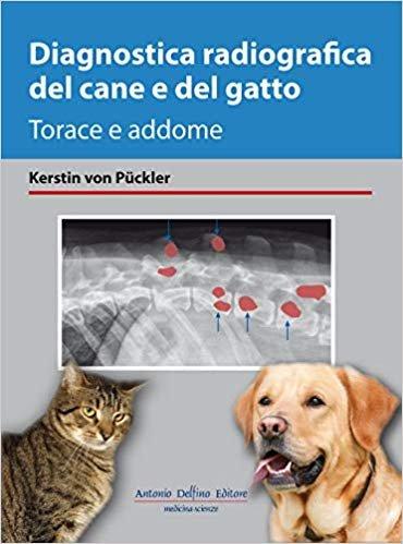 Diagnostica radiografica del cane e del gatto. Torace e addome