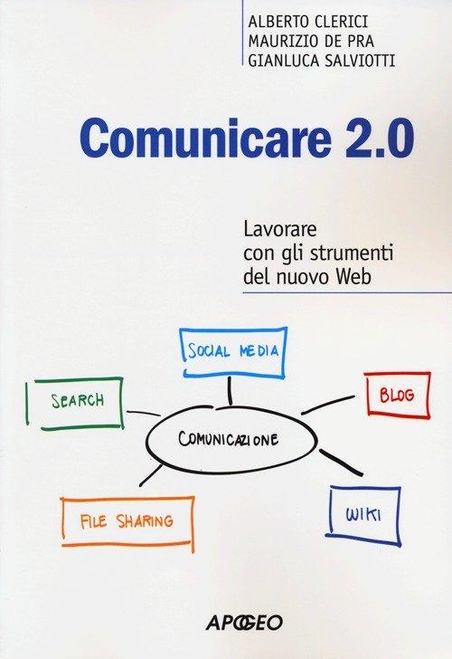 Comunicare 2.0. Lavorare con gli strumenti del nuovo web