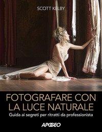 Fotografare con la luce naturale. Guida ai segreti per ritratti da professionista