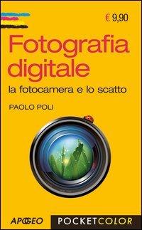 Fotografia digitale. La fotocamera e lo scatto