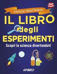 Il libro degli esperimenti. Scopri la scienza divertendoti