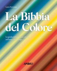 La Bibbia del colore. La guida definitiva ai colori nell'arte e nel design