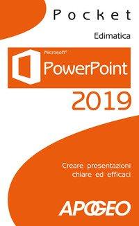 PowerPoint 2019. Creare presentazioni chiare ed efficaci