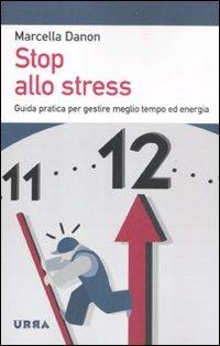 Stop allo stress. Guida pratica per gestire meglio tempo ed energia