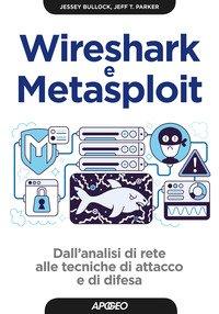 Wireshark e Metasploit. Dall'analisi di rete alle tecniche di attacco e di difesa