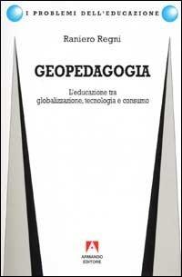 Geopedagogia. L'educazione tra globalizzazione, tecnologia e consumo