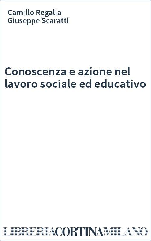 Conoscenza e azione nel lavoro sociale ed educativo