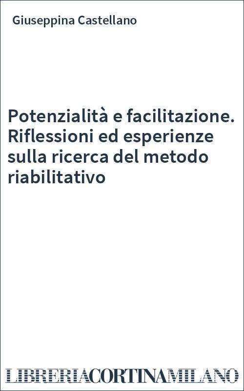 Potenzialità e facilitazione. Riflessioni ed esperienze sulla ricerca del metodo riabilitativo