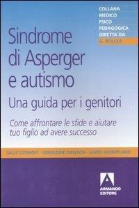 Sindrome di Asperger e autismo, una guida per i genitori. Come affrontare le sfide e aiutare tuo figlio ad avere successo