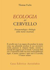 Ecologia del cervello. Fenomenologia e biologia della mente incarnata