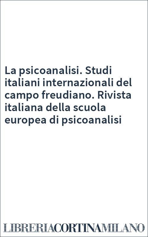 La psicoanalisi. Studi italiani internazionali del campo freudiano. Rivista italiana della scuola europea di psicoanalisi