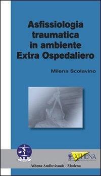 ASFISSIOLOGIA TRAUMATICA IN AMBIENTE EXTRA OSPEDALIERO - SCOLAVINO M ...
