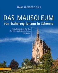 Das Mausoleum von Erzherzog Johann in Schenna. Ein außergewöhnlicher Bau für einen außergewöhnlichen Habsburger