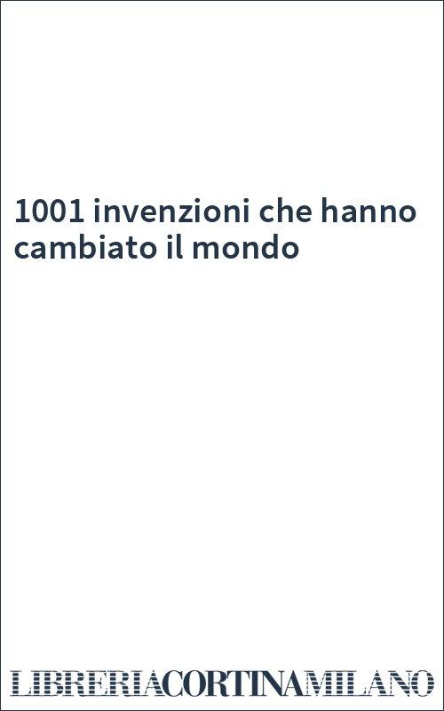 1001 invenzioni che hanno cambiato il mondo
