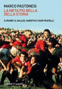 La meta più bella della storia. Il rugby, il Galles, Gareth e i suoi fratelli