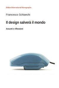 Il design salverà il mondo. Assunti e riflessioni